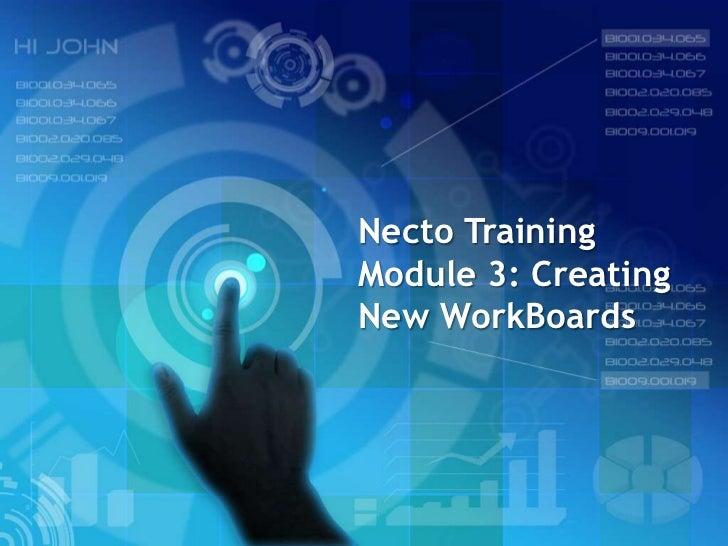 Necto TrainingModule 3: CreatingNew WorkBoards