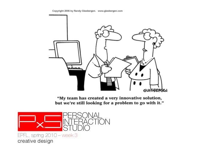 EPFL, spring 2010 – week 3!creative design