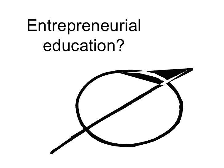 Entrepreneurial education?