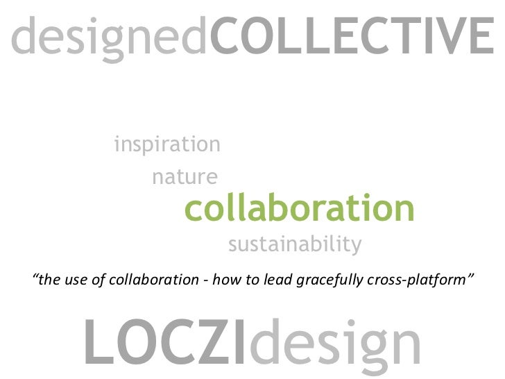 "designedCOLLECTIVE<br />inspiration<br />nature<br />collaboration<br />sustainability<br />""the use of collaboration - ho..."