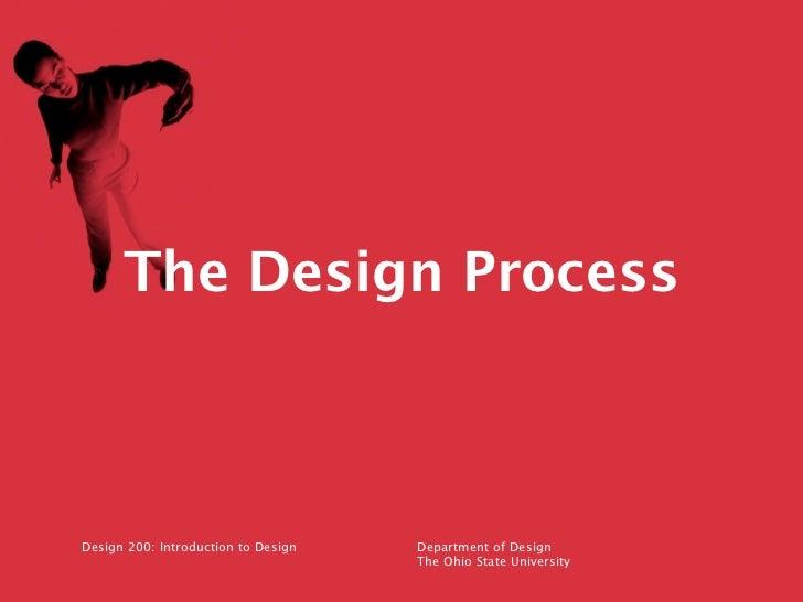 The Design ProcessDesign 200: Introduction to Design   Department of Design                                     The Ohio S...