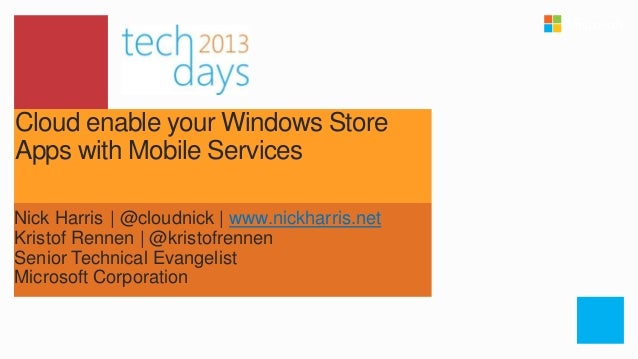 Cloud enable your Windows StoreApps with Mobile ServicesNick Harris | @cloudnick | www.nickharris.netKristof Rennen | @kri...