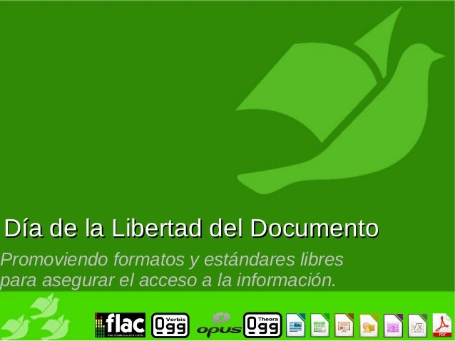 Día de la Libertad del DocumentoPromoviendo formatos y estándares librespara asegurar el acceso a la información.
