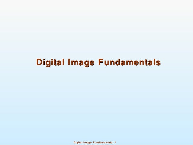 Digital Image Fundamentals: 1 Digital Image FundamentalsDigital Image Fundamentals