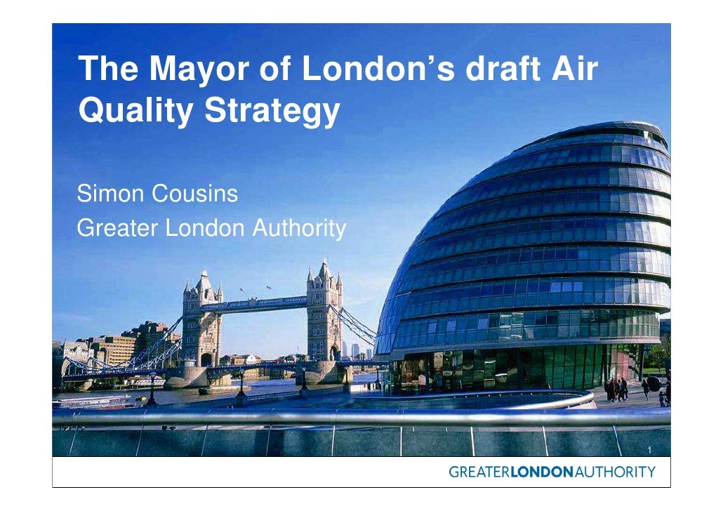 The Mayor of London's draft Air Quality Strategy  Simon Cousins Greater London Authority                                  ...