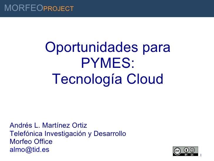 Oportunidades para PYMES: Tecnología Cloud Andrés L. Martínez Ortiz Telefónica Investigación y Desarrollo Morfeo Office [e...