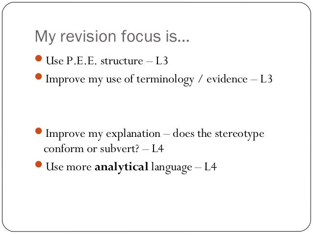My revision focus is…Use P.E.E. structure – L3Improve my use of terminology / evidence – L3Improve my explanation – doe...