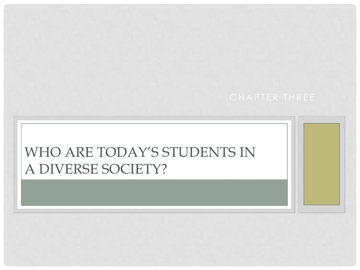 Chapter Three<br />Who are Today's Students in a Diverse Society?<br />