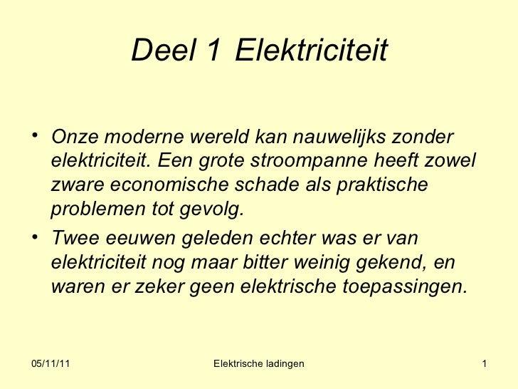 Deel 1 Elektriciteit <ul><li>Onze moderne wereld kan nauwelijks zonder elektriciteit. Een grote stroompanne heeft zowel zw...
