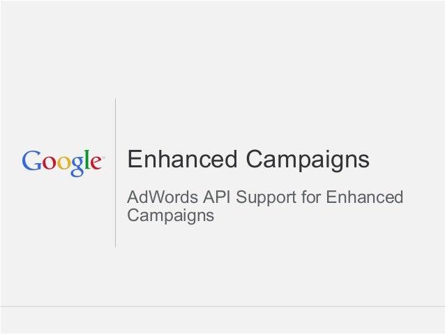 Enhanced CampaignsAdWords API Support for EnhancedCampaigns                       Google Confidential and Proprietary