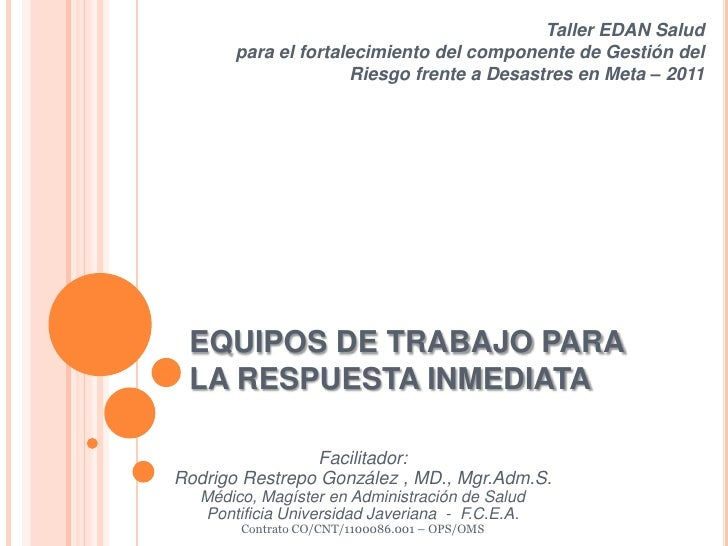 EQUIPOS DE TRABAJO PARA LA RESPUESTA INMEDIATA<br />Taller para el fortalecimiento del componente de Gestión del Riesgo fr...