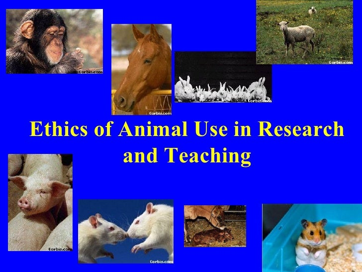 Ethics of Animal Use in Research          and Teaching