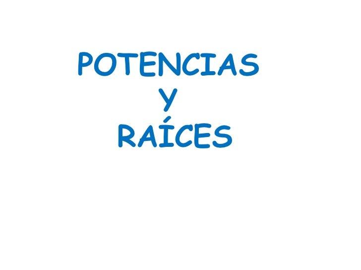 POTENCIAS    Y  RAÍCES