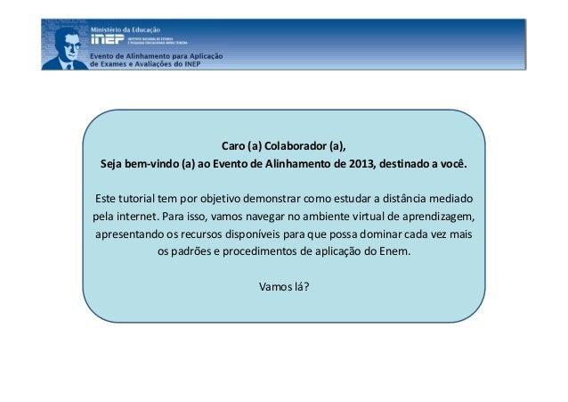 Caro (a) Colaborador (a), Seja bem-vindo (a) ao Evento de Alinhamento de 2013, destinado a você. Este tutorial tem por obj...