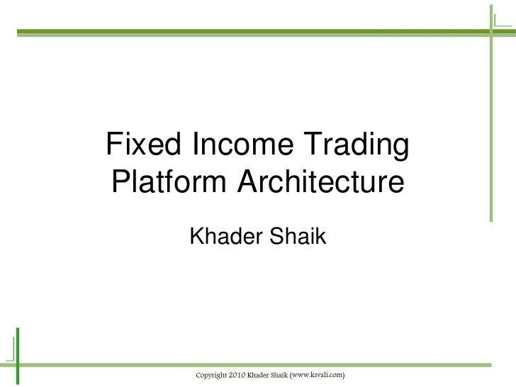 Fixed Income Trading Platform Architecture      Khader Shaik