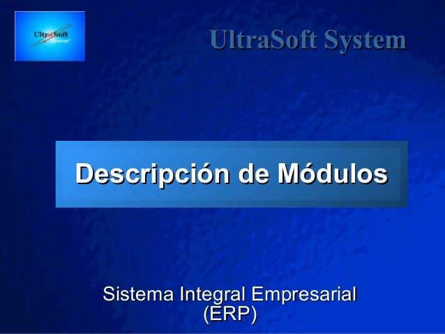 Slide 1 Descripción de MódulosDescripción de Módulos Sistema Integral EmpresarialSistema Integral Empresarial (ERP)(ERP) U...
