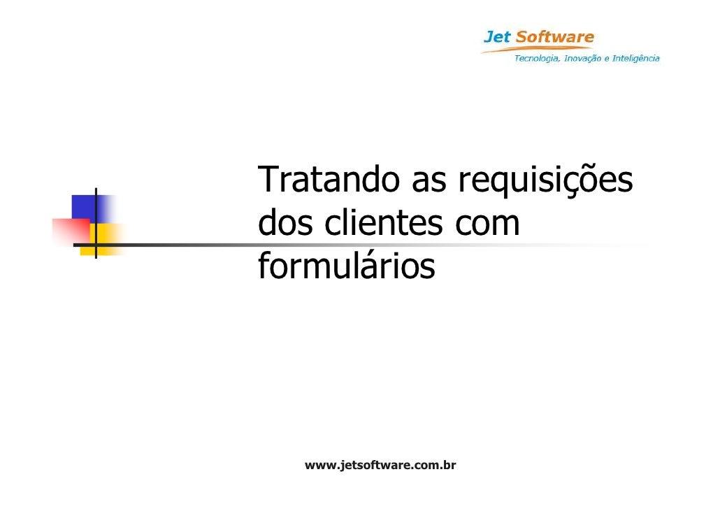 Tratando as requisições dos clientes com formulários       www.jetsoftware.com.br
