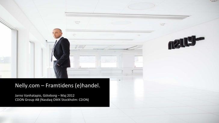 Nelly.com – Framtidens (e)handel.Jarno Vanhatapio, Göteborg – Maj 2012CDON Group AB (Nasdaq OMX Stockholm: CDON)