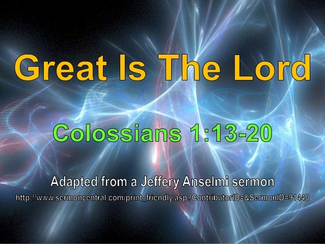 03 Great Is The Lord Colossians 1:13-20
