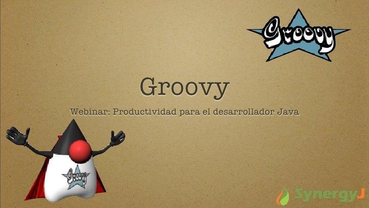 Webinar: Groovy y la producttividad para el desarrollador Java