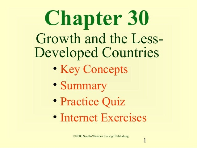 Chapter 30Growth and the Less-Developed Countries  • Key Concepts  • Summary  • Practice Quiz  • Internet Exercises      ©...