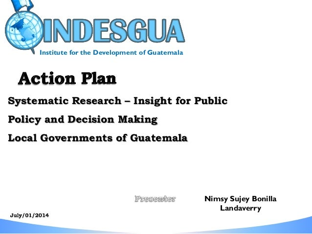 Systematic Research – Insight for Public Policy and Decision Making Local Governments of Guatemala Nimsy Sujey Bonilla Lan...