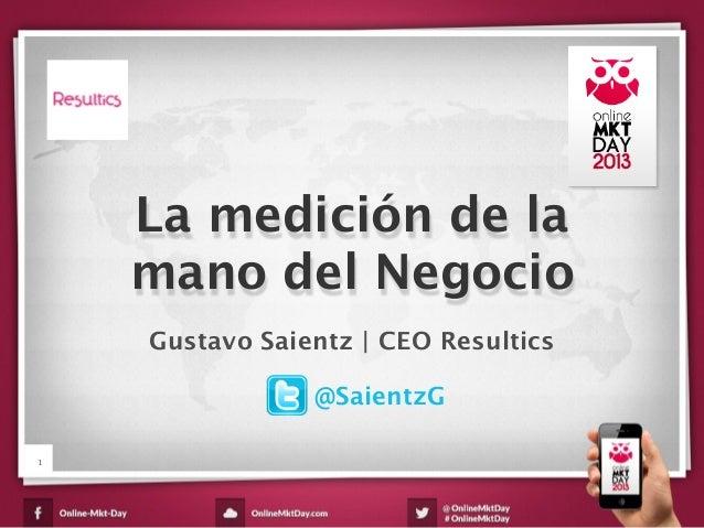 Web Analytics: La medición de la mano del negocio - Gustavo Saientz - Online MKT Day Colombia 2013