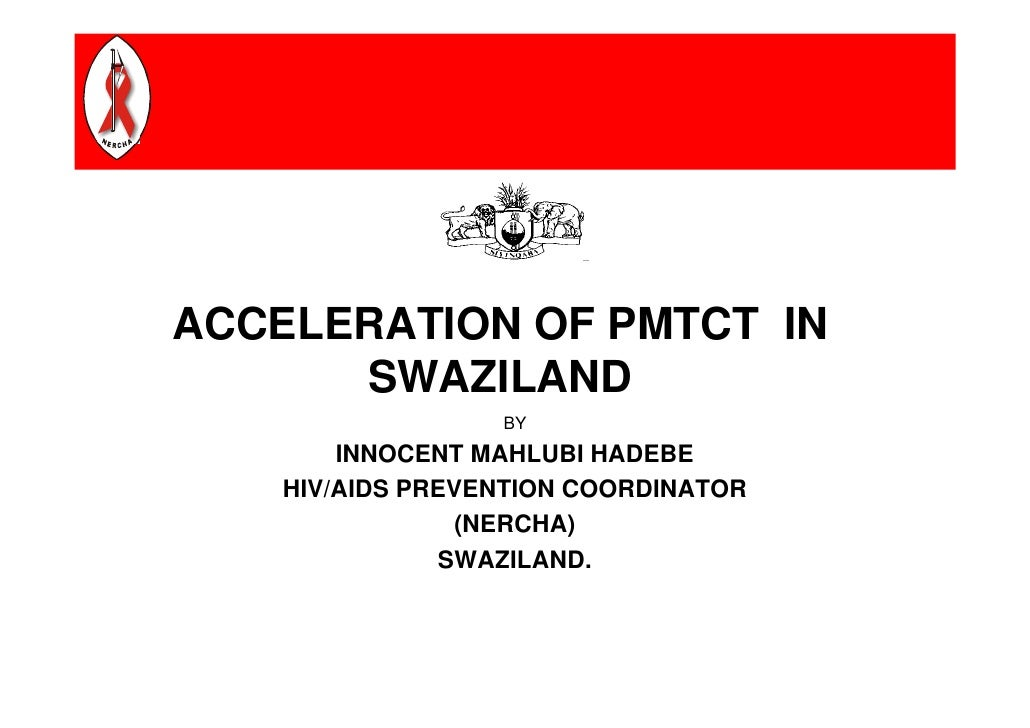 ACCELERATION OF PMTCT IN       SWAZILAND                   BY         INNOCENT MAHLUBI HADEBE     HIV/AIDS PREVENTION COOR...