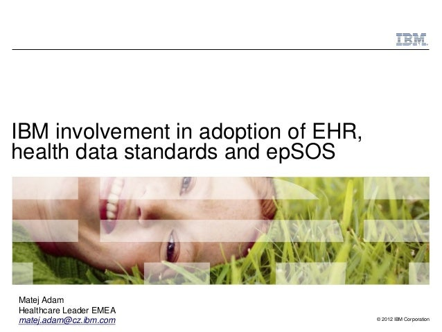 IBM involvement in adoption of EHR, health data standards and epSOS - Matej Adam