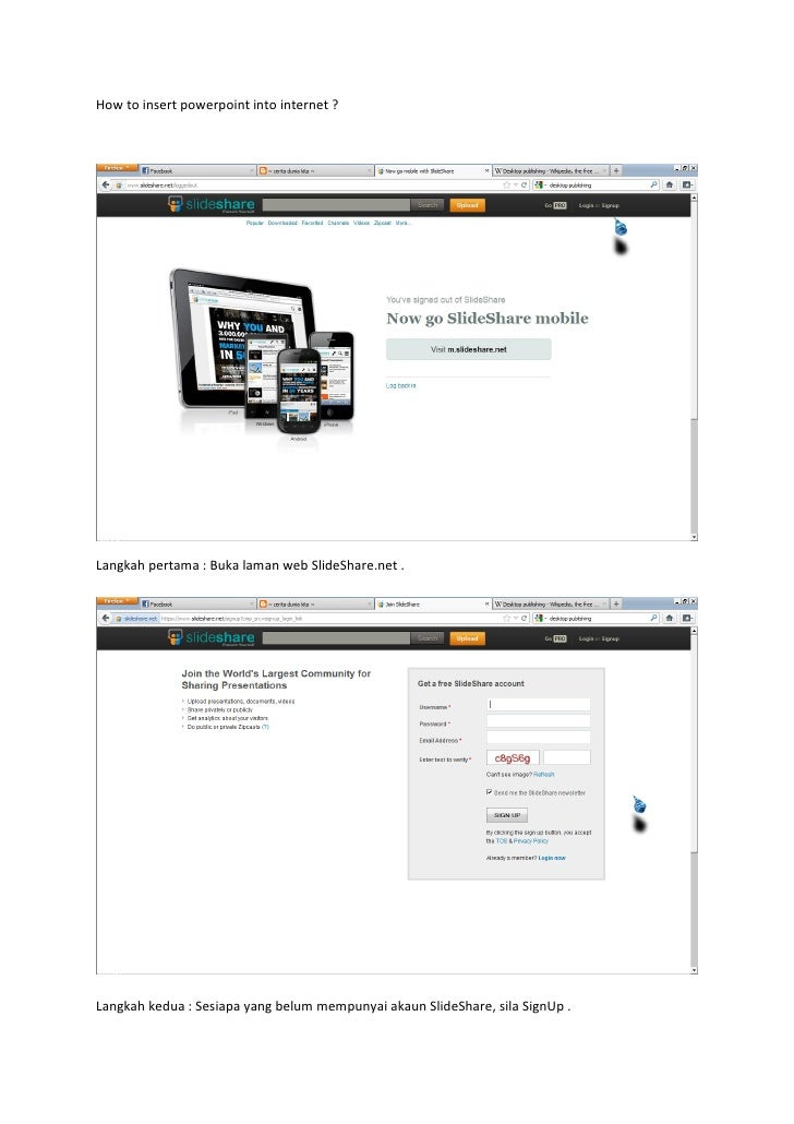 How to insert powerpoint into internet ?Langkah pertama : Buka laman web SlideShare.net .Langkah kedua : Sesiapa yang belu...