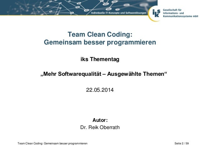 Seite 2 / 59Team Clean Coding: Gemeinsam besser programmieren Team Clean Coding: Gemeinsam besser programmieren iks Themen...