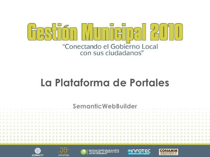 La Plataforma de Portales<br />SemanticWebBuilder<br />