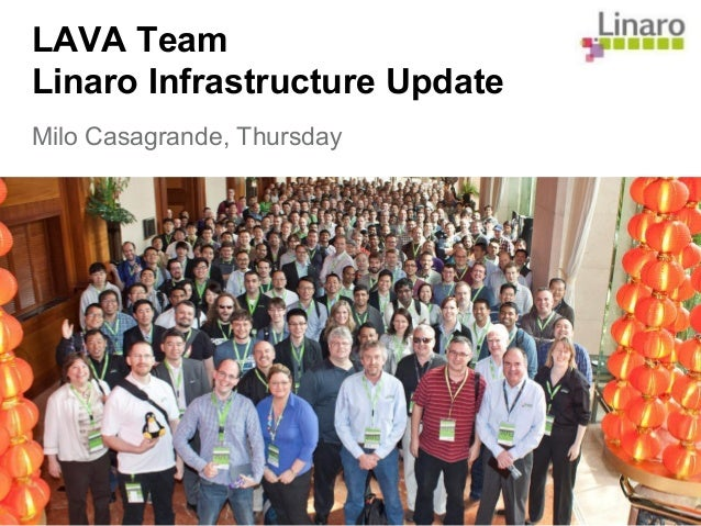 LAVA Team Linaro Infrastructure Update Milo Casagrande, Thursday