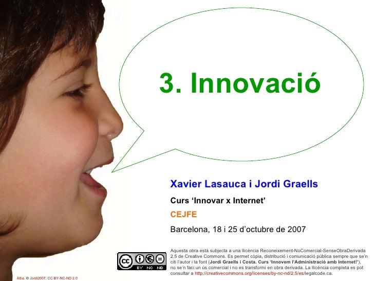 3. Innovació Aquesta obra està subjecta a una llicència Reconeixement-NoComercial-SenseObraDerivada 2.5 de Creative Common...