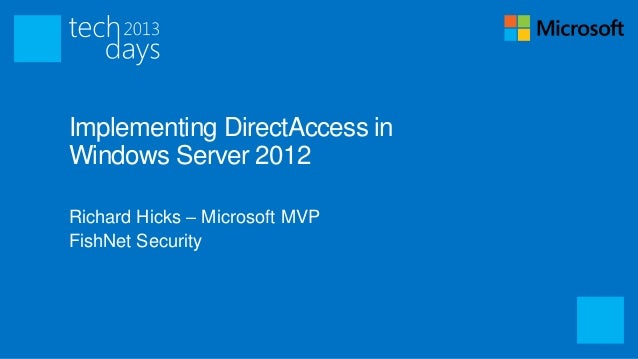 Implementing DirectAccess inWindows Server 2012Richard Hicks – Microsoft MVPFishNet Security
