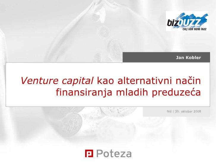 Venture capital  kao alternativni način finan s iranja mladih preduzeća Niš | 30. oktobar  200 8 Jan Kobler