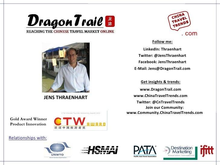 JENS THRAENHART Get insights & trends: www.DragonTrail.com www.ChinaTravelTrends.com Twitter: @CnTravelTrends Join our Com...