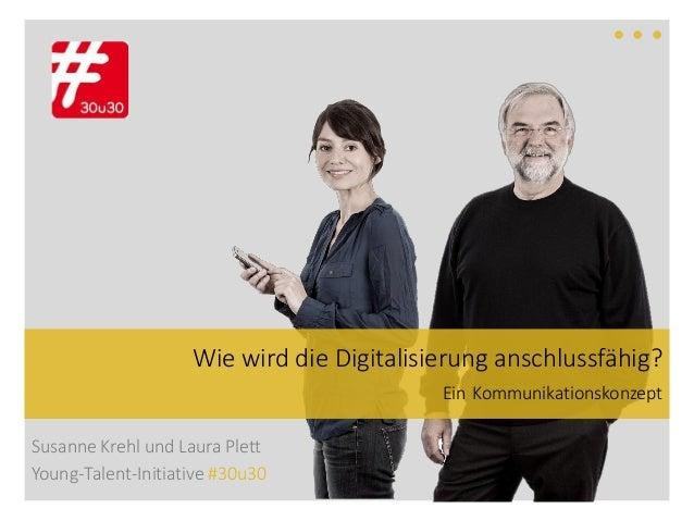 Susanne Krehl und Laura Plett Young-Talent-Initiative #30u30 Wie wird die Digitalisierung anschlussfähig? Ein Kommunikatio...