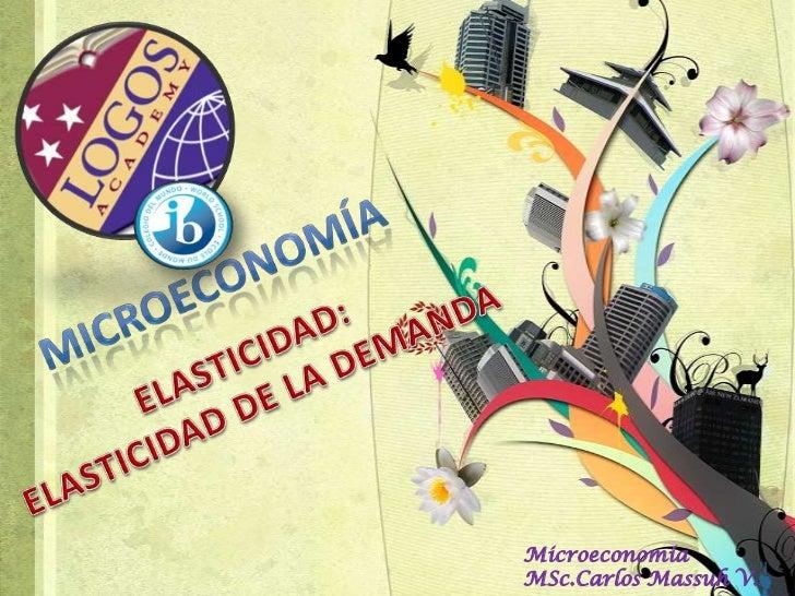 MICROECONOMÍA<br />ELASTICIDAD:ELASTICIDAD DE LA DEMANDA<br />