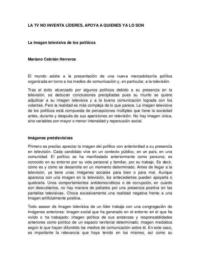 LA TV NO INVENTA LÍDERES, APOYA A QUIENES YA LO SON La imagen televisiva de los políticos Mariano Cebrián Herreros El mund...