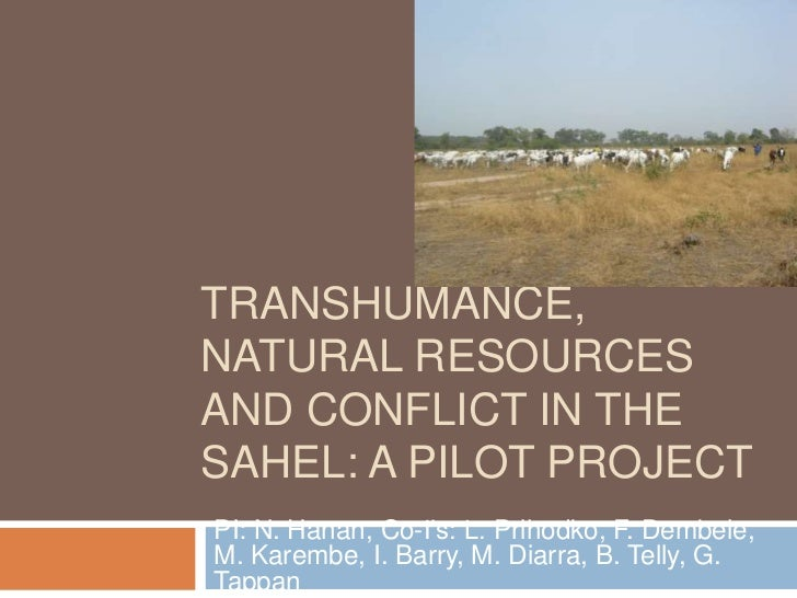 Transhumance, natural resources and conflict in the Sahel: a pilot project<br />PI: N. Hanan, Co-I's: L. Prihodko, F. Demb...