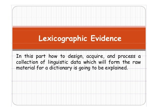 Lexicographic Evidence In this part how to design acquire and process a design, acquire, collection of linguistic data whi...
