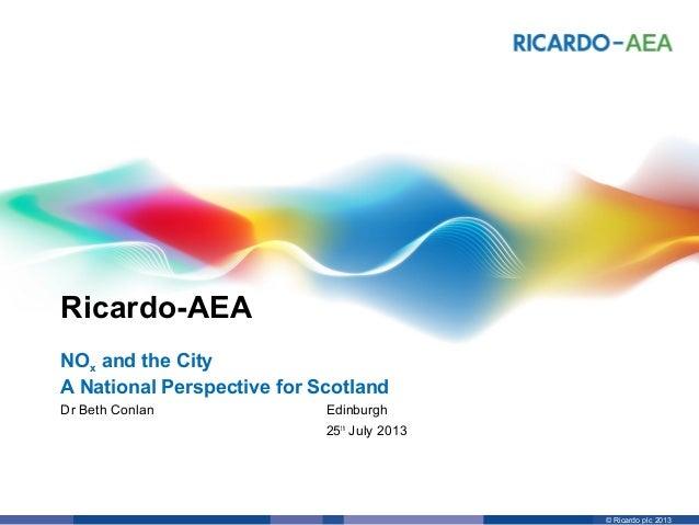 Ricardo-AEA © Ricardo plc 2013 Edinburgh 25th July 2013 Dr Beth Conlan NOx and the City A National Perspective for Scotland