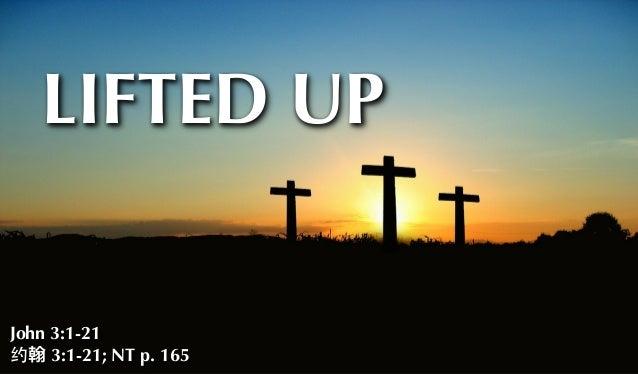 LIFTED UP John 3:1-21 约 3:1-21; NT p. 165