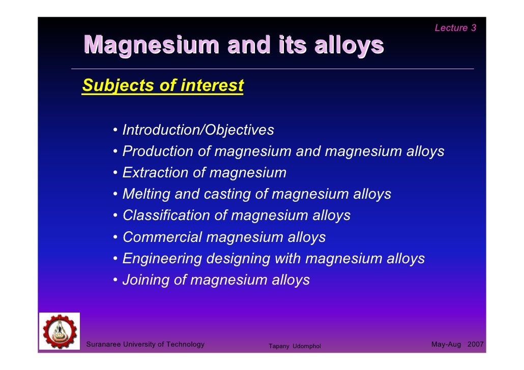 Lecture 3Magnesium and its alloysSubjects of interest       • Introduction/Objectives       • Production of magnesium and ...
