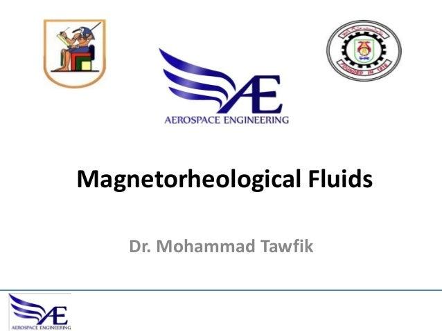 Magnetorheological Fluids Dr. Mohammad Tawfik