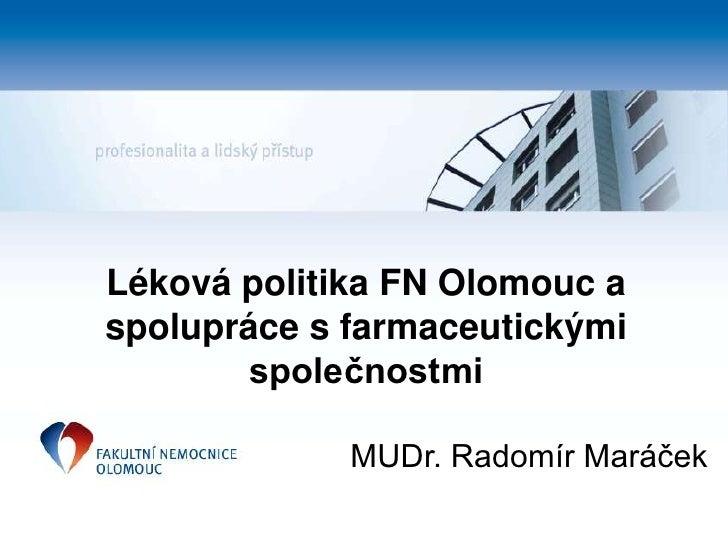 Léková politika FN Olomouc a spolupráce s farmaceutickými společnostmi<br />MUDr. Radomír Maráček<br />