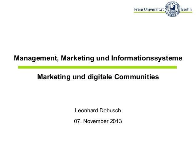 Management, Marketing und Informationssysteme Marketing und digitale Communities  Leonhard Dobusch 07. November 2013