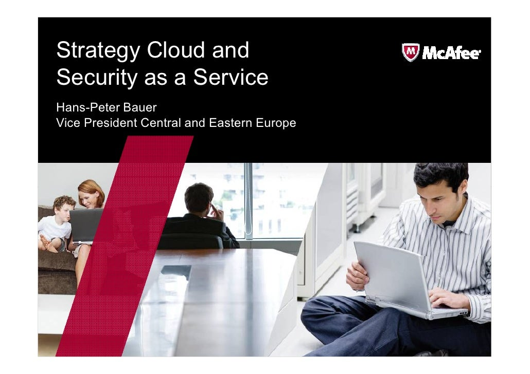 Strategy Cloud and Security as a Service Hans-Peter Bauer Vice President Central and Eastern Europe