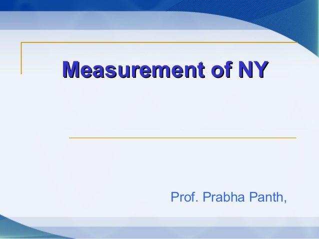 Measurement of NYMeasurement of NY Prof. Prabha Panth,